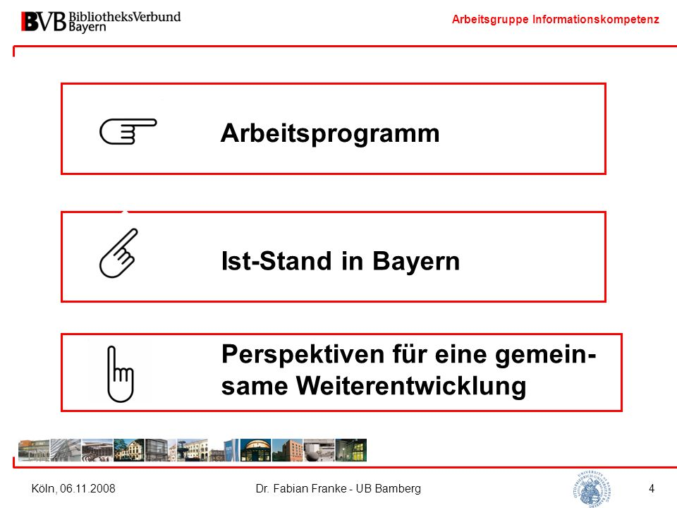 Arbeitsgruppe Informationskompetenz Köln, 06.11.2008Dr. Fabian Franke - UB Bamberg4 Arbeitsprogramm Perspektiven für eine gemein- same Weiterentwicklu