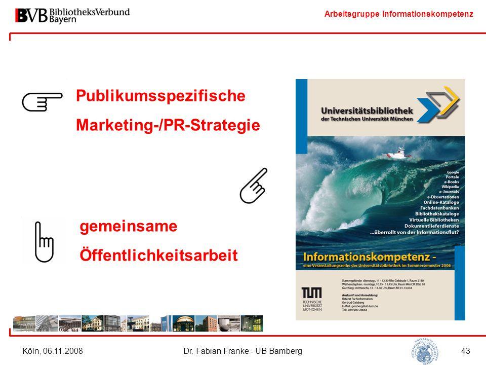 Arbeitsgruppe Informationskompetenz Köln, 06.11.2008Dr. Fabian Franke - UB Bamberg43 Publikumsspezifische Marketing-/PR-Strategie gemeinsame Öffentlic