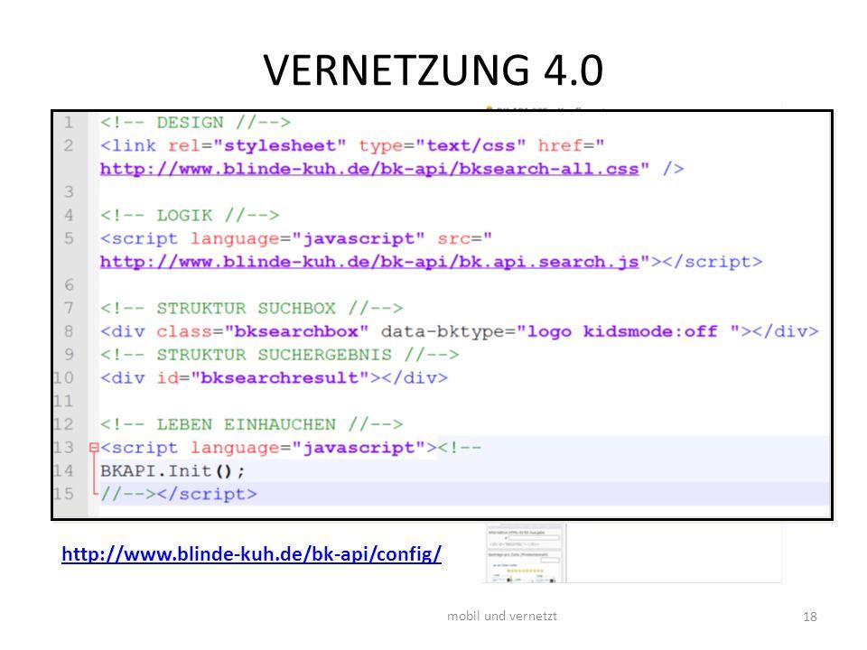 VERNETZUNG 4.0 18 mobil und vernetzt http://www.blinde-kuh.de/bk-api/config/ Beispiel: API DESIGN – CSS-Datei STRUKTUR – HTML-Code LOGIK – Javascript-Bibliothek