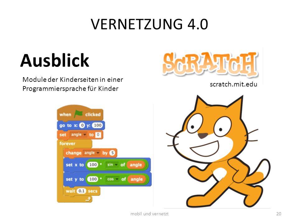 VERNETZUNG 4.0 Module der Kinderseiten in einer Programmiersprache für Kinder Ausblick scratch.mit.edu mobil und vernetzt20