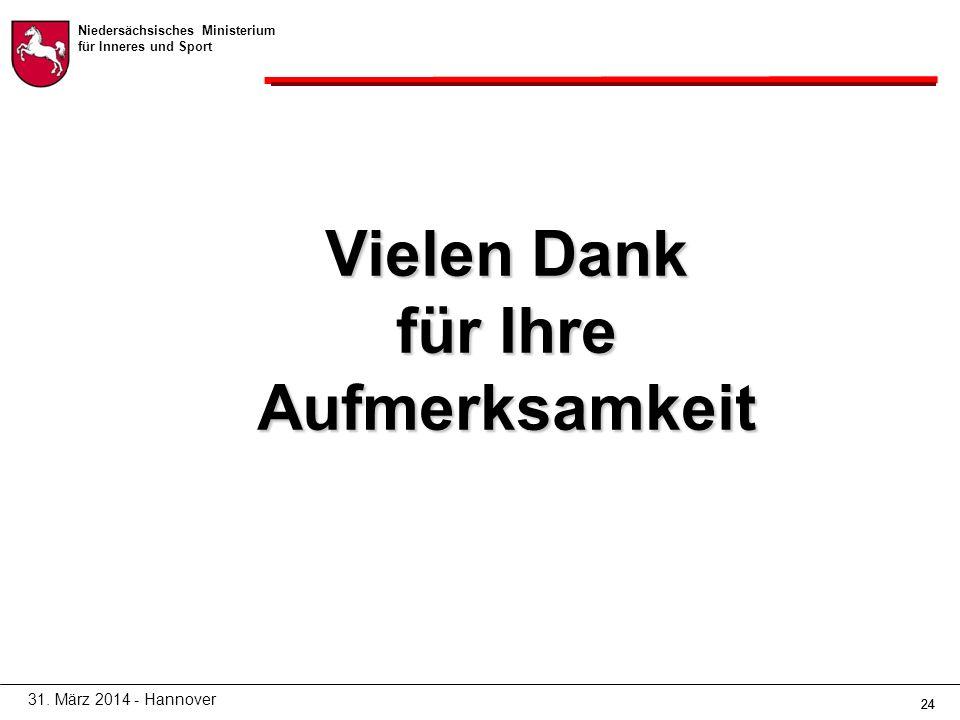 Niedersächsisches Ministerium für Inneres und Sport 24 Vielen Dank für Ihre Aufmerksamkeit 31.