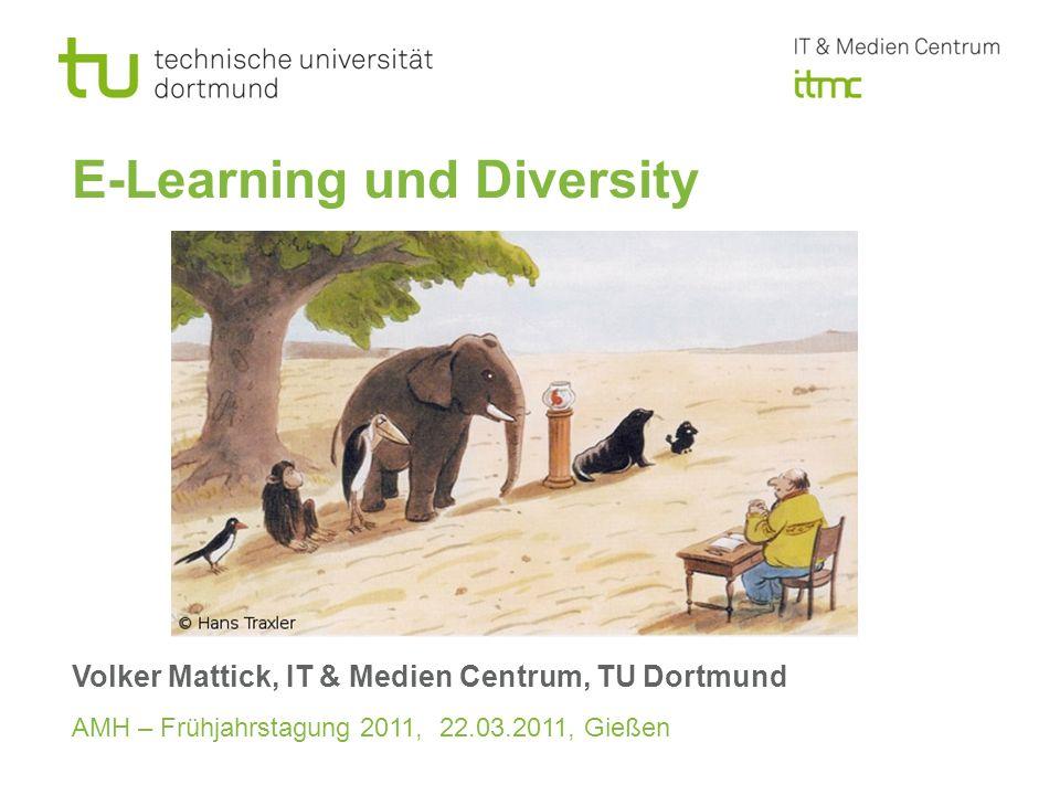 E-Learning und Diversity Volker Mattick, IT & Medien Centrum, TU Dortmund AMH – Frühjahrstagung 2011, 22.03.2011, Gießen