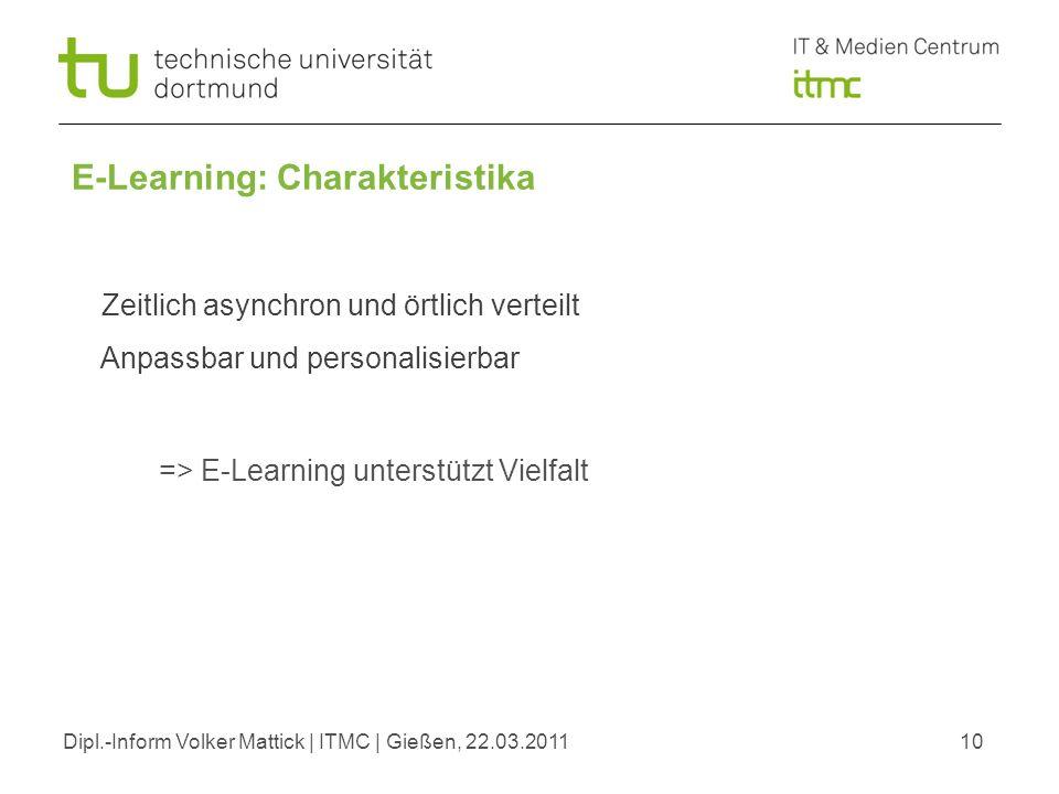 10 E-Learning: Charakteristika => E-Learning unterstützt Vielfalt Zeitlich asynchron und örtlich verteilt Anpassbar und personalisierbar