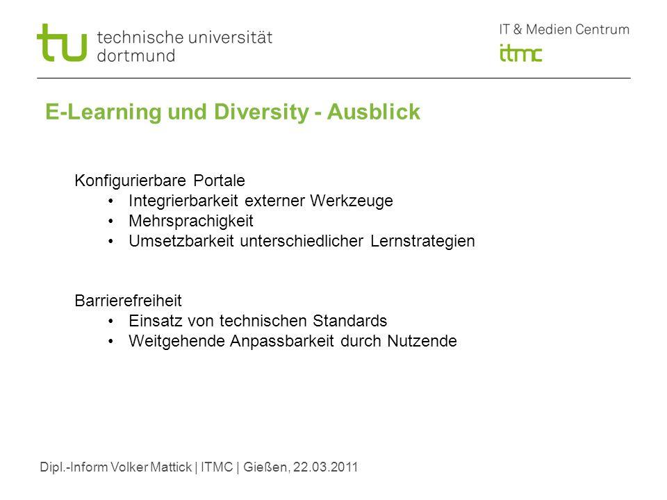 Dipl.-Inform Volker Mattick | ITMC | Gießen, 22.03.2011 E-Learning und Diversity - Ausblick Konfigurierbare Portale Integrierbarkeit externer Werkzeug
