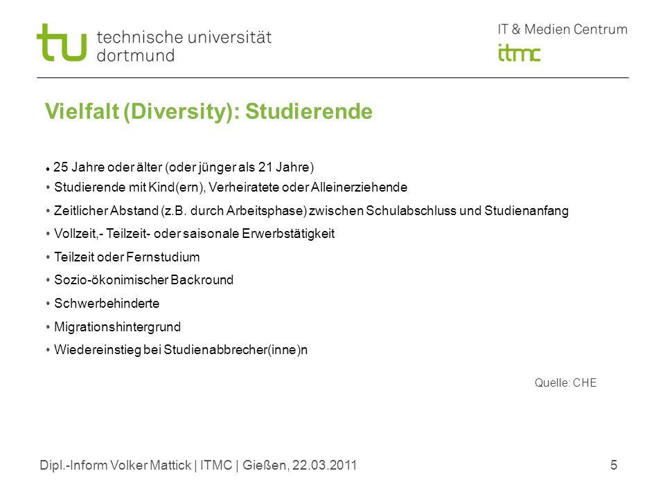 Dipl.-Inform Volker Mattick | ITMC | Gießen, 22.03.20115 Vielfalt (Diversity): Studierende 25 Jahre oder älter (oder jünger als 21 Jahre) Studierende