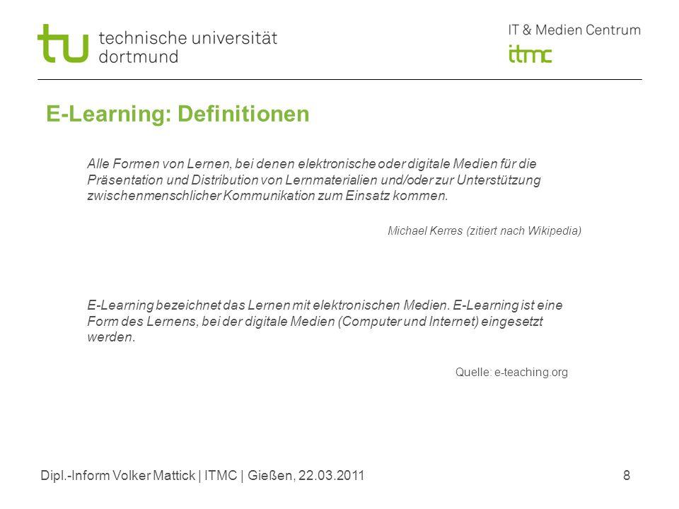 Dipl.-Inform Volker Mattick | ITMC | Gießen, 22.03.20118 E-Learning: Definitionen E-Learning bezeichnet das Lernen mit elektronischen Medien.
