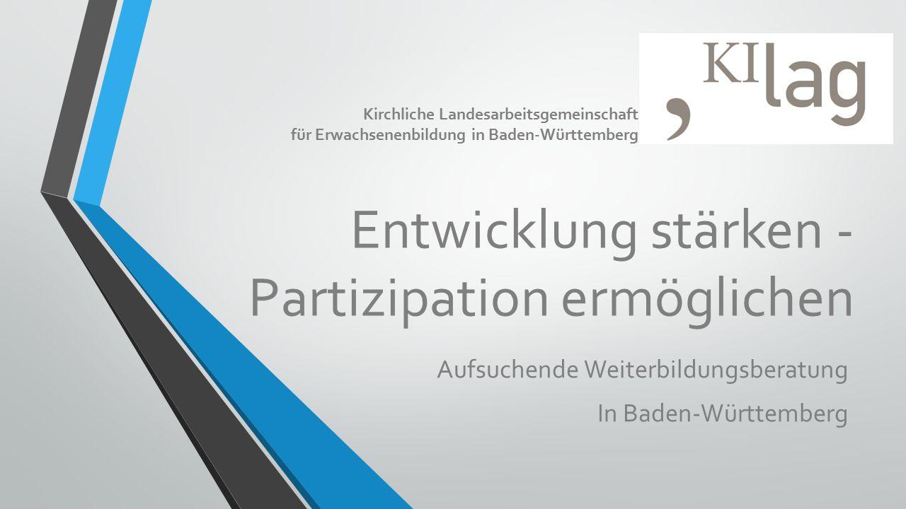 Entwicklung stärken - Partizipation ermöglichen Aufsuchende Weiterbildungsberatung In Baden-Württemberg Kirchliche Landesarbeitsgemeinschaft für Erwachsenenbildung in Baden-Württemberg
