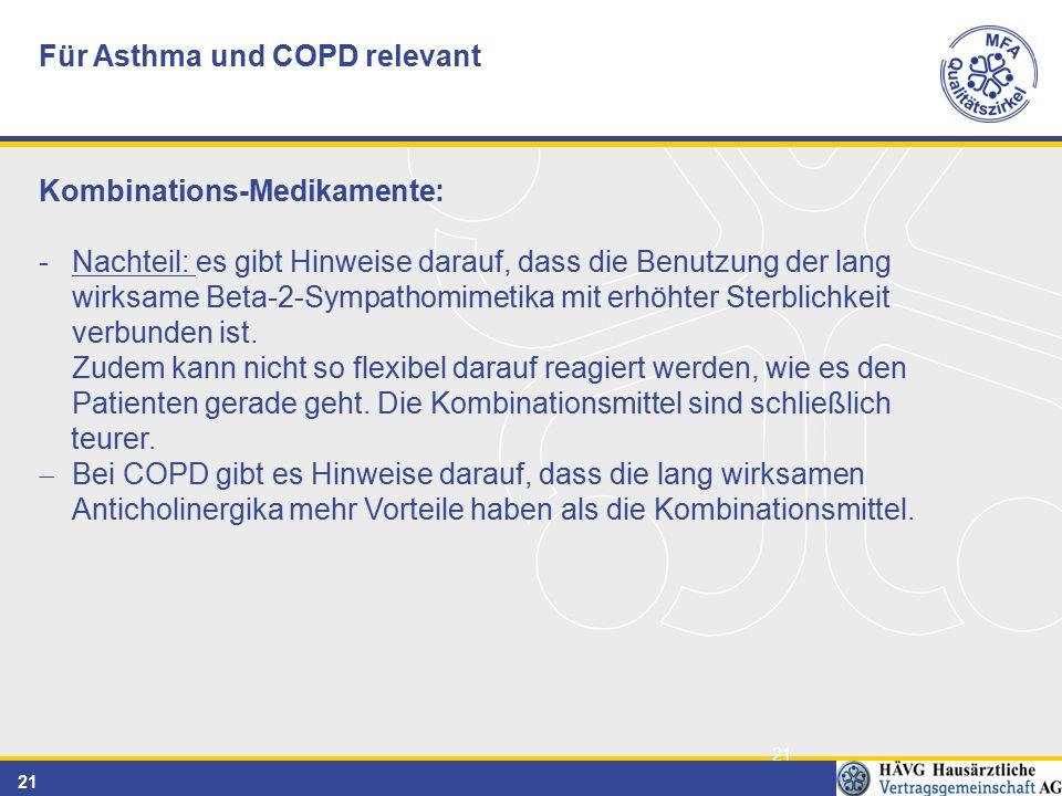 21 Für Asthma und COPD relevant Kombinations-Medikamente: -Nachteil: es gibt Hinweise darauf, dass die Benutzung der lang wirksame Beta-2-Sympathomimetika mit erhöhter Sterblichkeit verbunden ist.