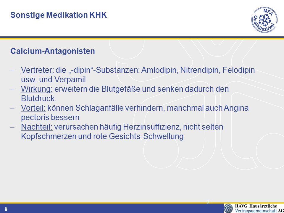 "9 9 Sonstige Medikation KHK Calcium-Antagonisten – Vertreter: die ""-dipin -Substanzen: Amlodipin, Nitrendipin, Felodipin usw."