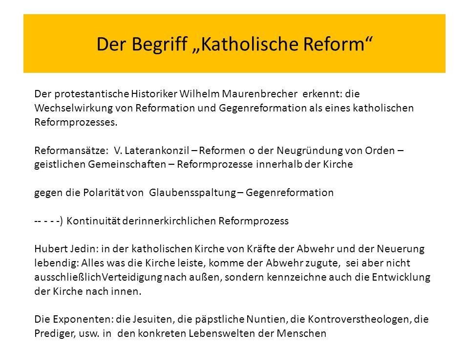 """Der Begriff """"Katholische Reform Der protestantische Historiker Wilhelm Maurenbrecher erkennt: die Wechselwirkung von Reformation und Gegenreformation als eines katholischen Reformprozesses."""