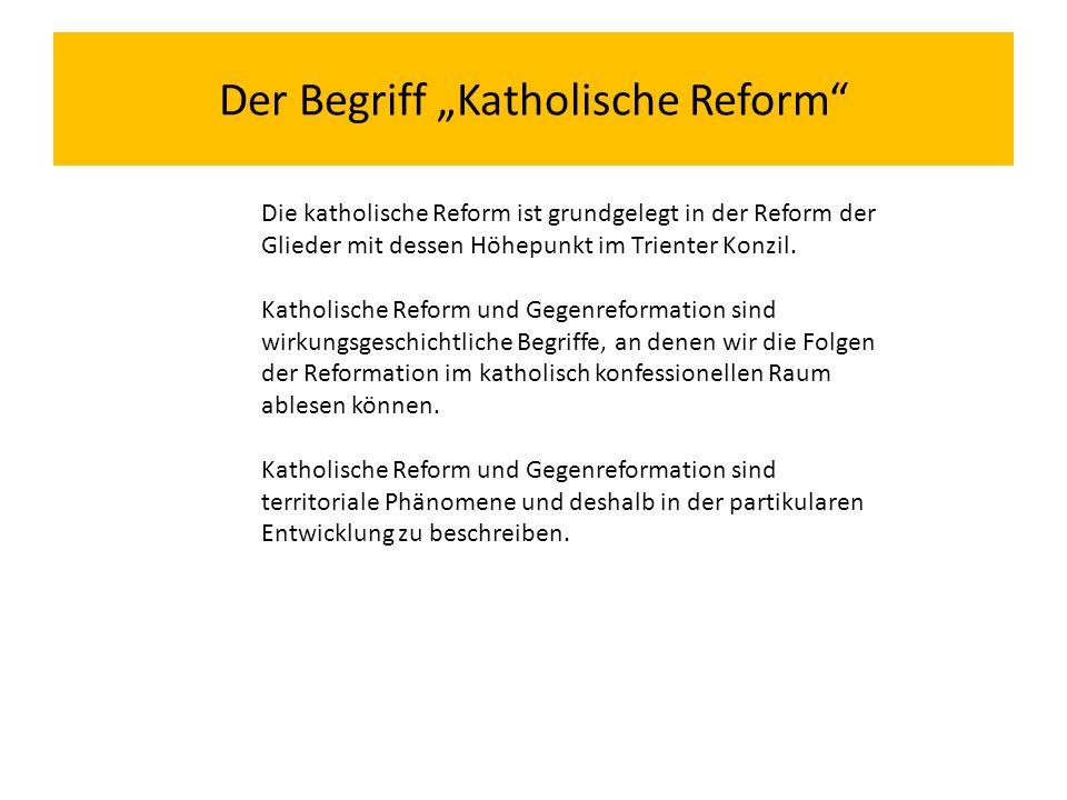 """Der Begriff """"Katholische Reform Die katholische Reform ist grundgelegt in der Reform der Glieder mit dessen Höhepunkt im Trienter Konzil."""