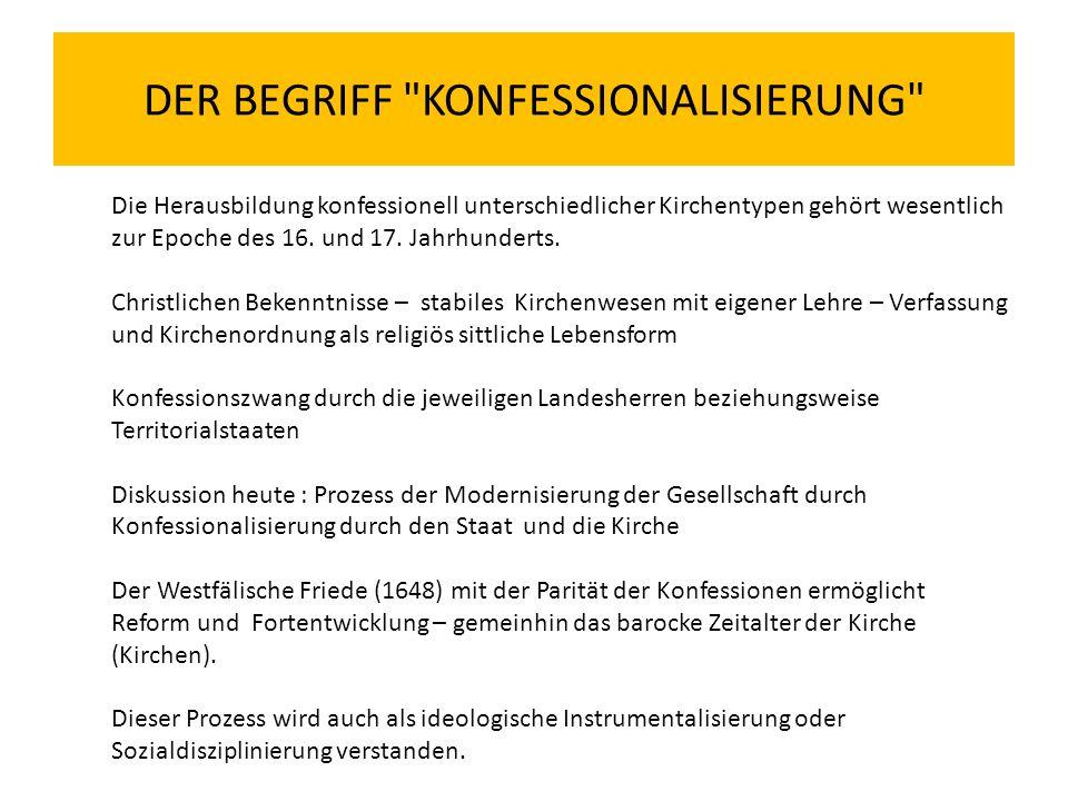 DER BEGRIFF KONFESSIONALISIERUNG Die Herausbildung konfessionell unterschiedlicher Kirchentypen gehört wesentlich zur Epoche des 16.