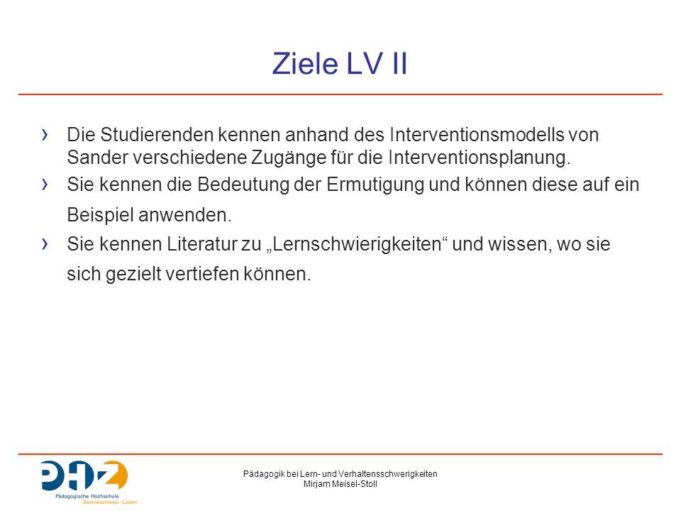 Pädagogik bei Lern- und Verhaltensschwerigkeiten Mirjam Meisel-Stoll Ziele LV II › Die Studierenden kennen anhand des Interventionsmodells von Sander