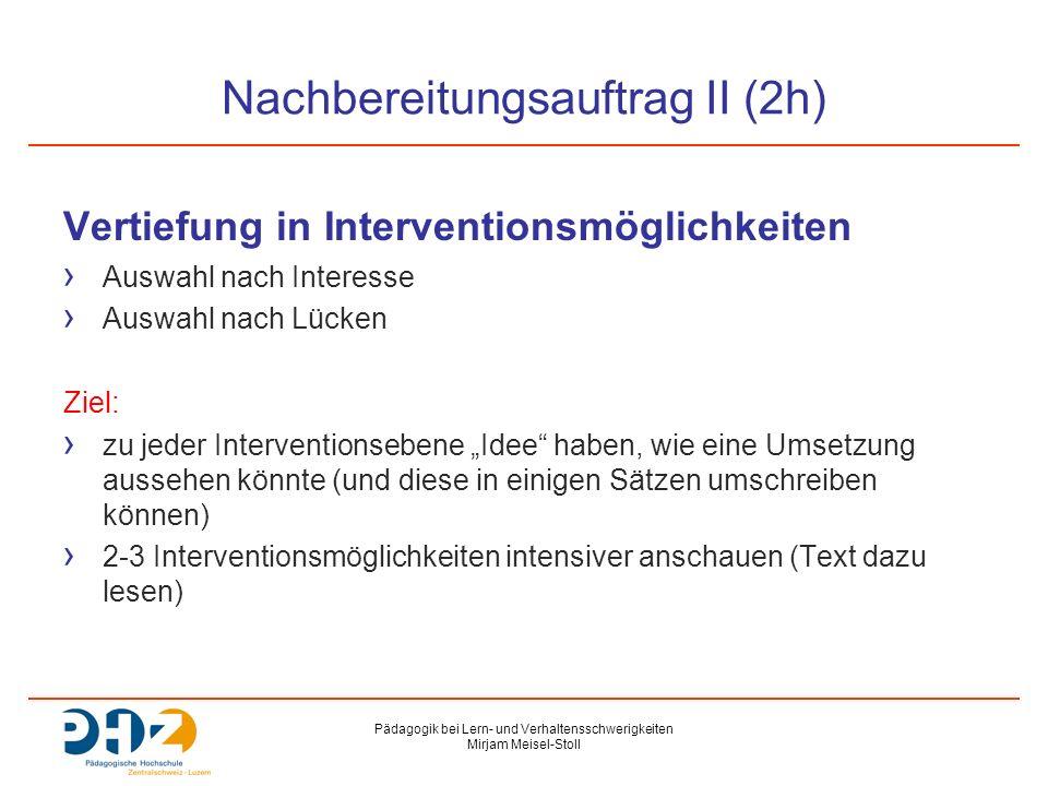 Pädagogik bei Lern- und Verhaltensschwerigkeiten Mirjam Meisel-Stoll Nachbereitungsauftrag II (2h) Vertiefung in Interventionsmöglichkeiten › Auswahl