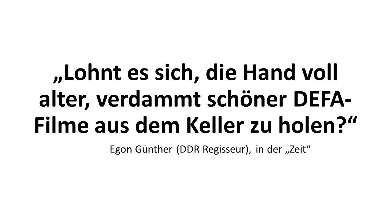 """""""Lohnt es sich, die Hand voll alter, verdammt schöner DEFA- Filme aus dem Keller zu holen Egon Günther (DDR Regisseur), in der """"Zeit"""