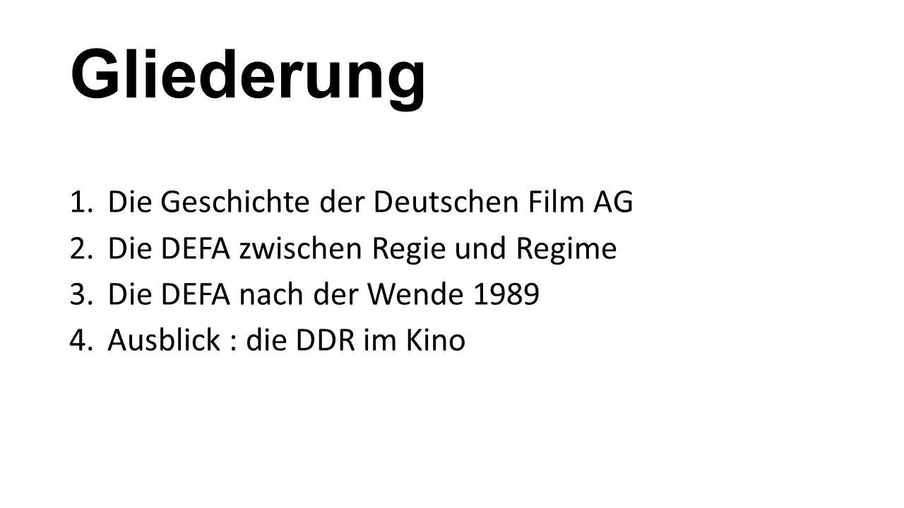 Gliederung 1.Die Geschichte der Deutschen Film AG 2.Die DEFA zwischen Regie und Regime 3.Die DEFA nach der Wende 1989 4.Ausblick : die DDR im Kino