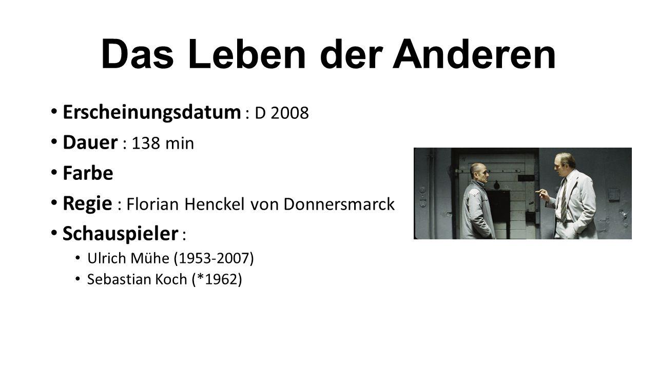 Erscheinungsdatum : D 2008 Dauer : 138 min Farbe Regie : Florian Henckel von Donnersmarck Schauspieler : Ulrich Mühe (1953-2007) Sebastian Koch (*1962)