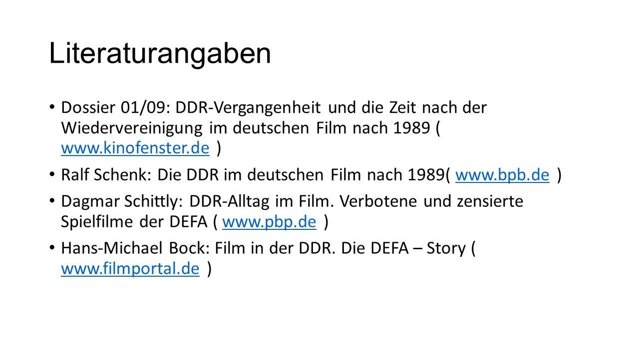 Literaturangaben Dossier 01/09: DDR-Vergangenheit und die Zeit nach der Wiedervereinigung im deutschen Film nach 1989 ( www.kinofenster.de ) www.kinofenster.de Ralf Schenk: Die DDR im deutschen Film nach 1989( www.bpb.de )www.bpb.de Dagmar Schittly: DDR-Alltag im Film.