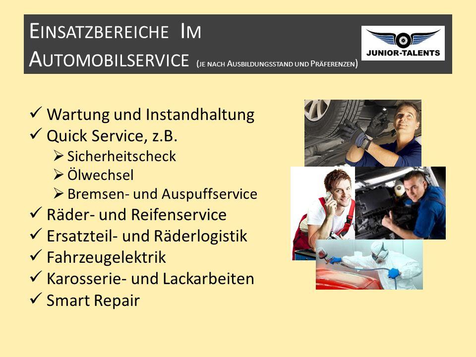 E INSATZBEREICHE I M A UTOMOBILSERVICE ( JE NACH A USBILDUNGSSTAND UND P RÄFERENZEN ) Wartung und Instandhaltung Quick Service, z.B.