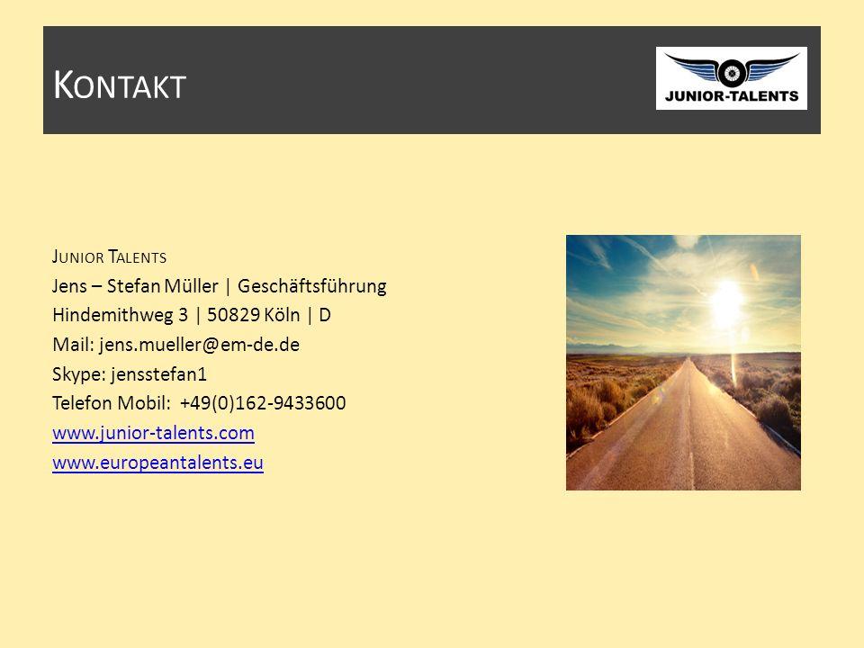 K ONTAKT J UNIOR T ALENTS Jens – Stefan Müller | Geschäftsführung Hindemithweg 3 | 50829 Köln | D Mail: jens.mueller@em-de.de Skype: jensstefan1 Telefon Mobil: +49(0)162-9433600 www.junior-talents.com www.europeantalents.eu