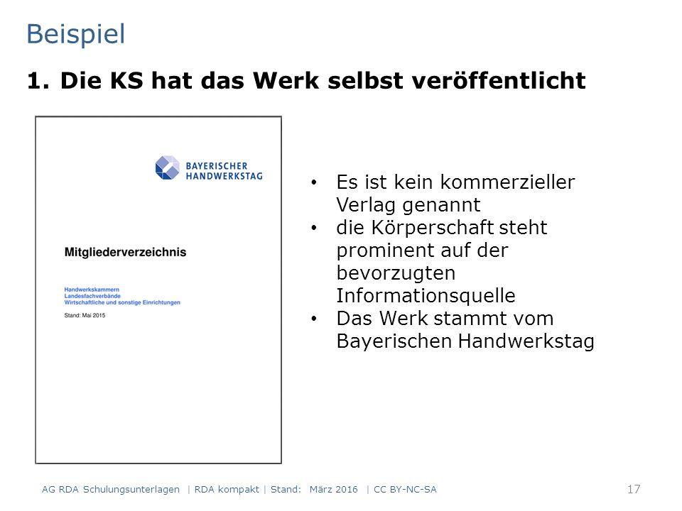 Beispiel 1.Die KS hat das Werk selbst veröffentlicht 17 Es ist kein kommerzieller Verlag genannt die Körperschaft steht prominent auf der bevorzugten Informationsquelle Das Werk stammt vom Bayerischen Handwerkstag AG RDA Schulungsunterlagen | RDA kompakt | Stand: März 2016 | CC BY-NC-SA