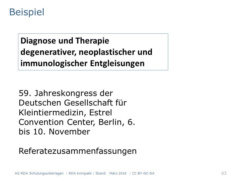 Beispiel AG RDA Schulungsunterlagen | RDA kompakt | Stand: März 2016 | CC BY-NC-SA 63 Diagnose und Therapie degenerativer, neoplastischer und immunologischer Entgleisungen 59.