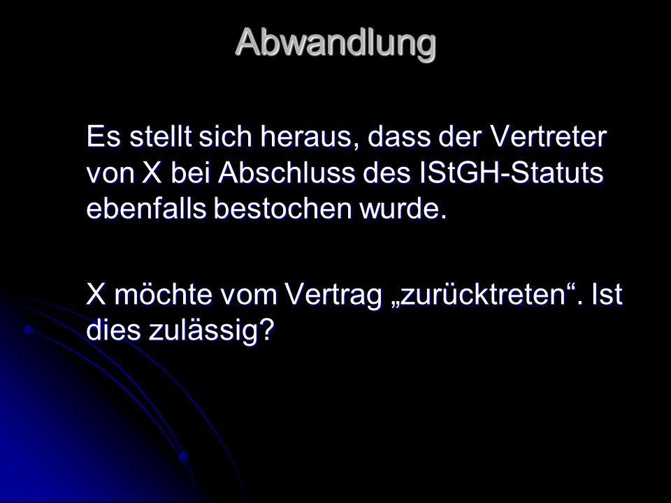 Abwandlung Es stellt sich heraus, dass der Vertreter von X bei Abschluss des IStGH-Statuts ebenfalls bestochen wurde.