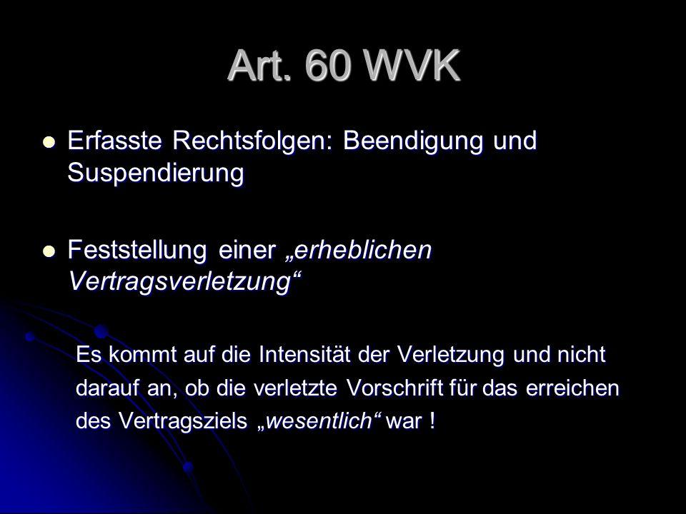 """Art. 60 WVK Erfasste Rechtsfolgen: Beendigung und Suspendierung Erfasste Rechtsfolgen: Beendigung und Suspendierung Feststellung einer """"erheblichen Ve"""