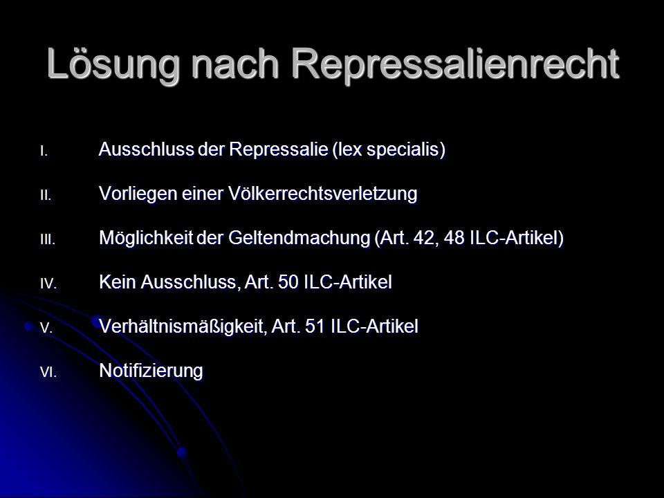 Lösung nach Repressalienrecht I. Ausschluss der Repressalie (lex specialis) II.