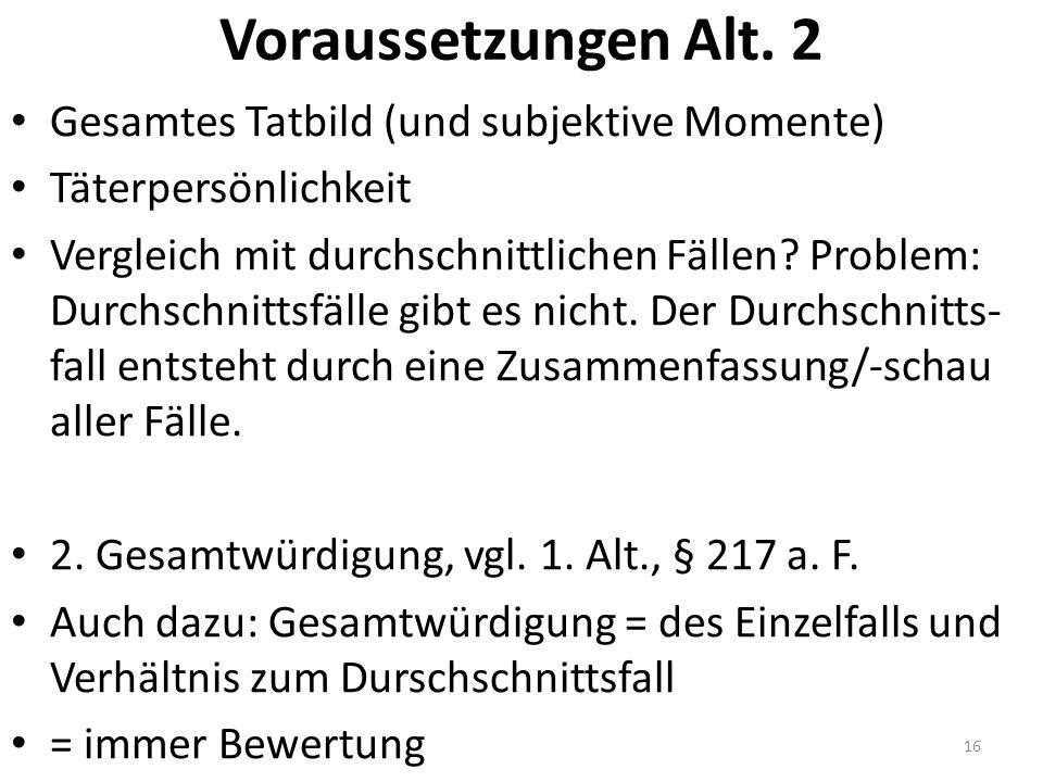 Voraussetzungen Alt. 2 Gesamtes Tatbild (und subjektive Momente) Täterpersönlichkeit Vergleich mit durchschnittlichen Fällen? Problem: Durchschnittsfä