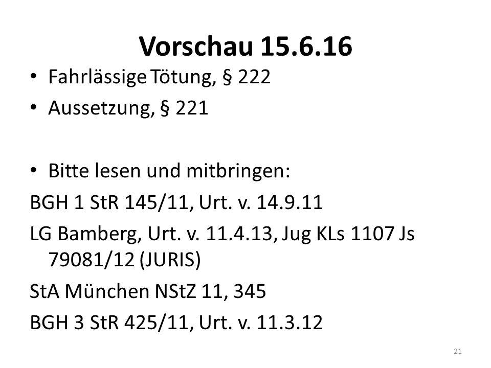 Vorschau 15.6.16 Fahrlässige Tötung, § 222 Aussetzung, § 221 Bitte lesen und mitbringen: BGH 1 StR 145/11, Urt. v. 14.9.11 LG Bamberg, Urt. v. 11.4.13