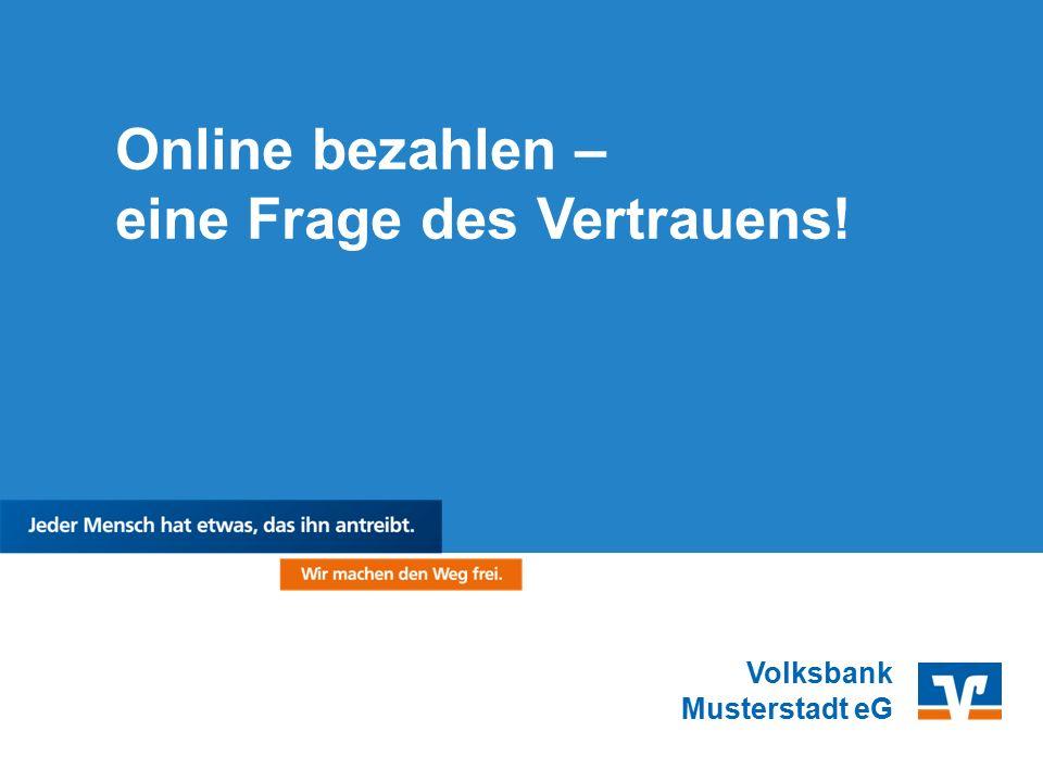 Volksbank Musterstadt eG Online bezahlen – eine Frage des Vertrauens!