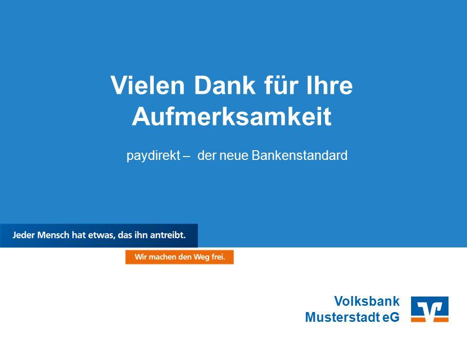 Volksbank Musterstadt eG Vielen Dank für Ihre Aufmerksamkeit paydirekt – der neue Bankenstandard