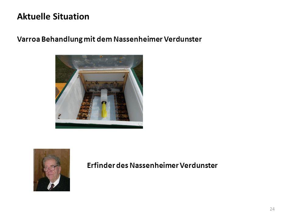 Aktuelle Situation 24 Varroa Behandlung mit dem Nassenheimer Verdunster Erfinder des Nassenheimer Verdunster