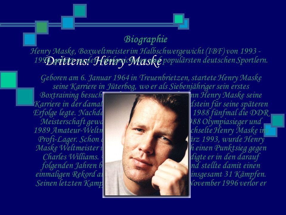 Drittens: Henry Maske Biographie Henry Maske, Boxweltmeister im Halbschwergewicht (IBF) von 1993 - 1996, gehört zu den erfolgreichsten und populärsten deutschen Sportlern.