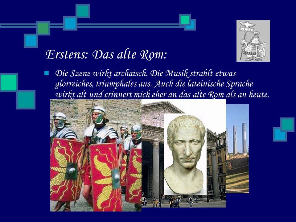 Erstens: Das alte Rom: Die Szene wirkt archaisch.