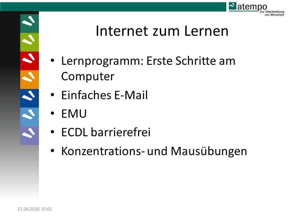 Internet zum Lernen Lernprogramm: Erste Schritte am Computer Einfaches E-Mail EMU ECDL barrierefrei Konzentrations- und Mausübungen 21.06.2016 15:03