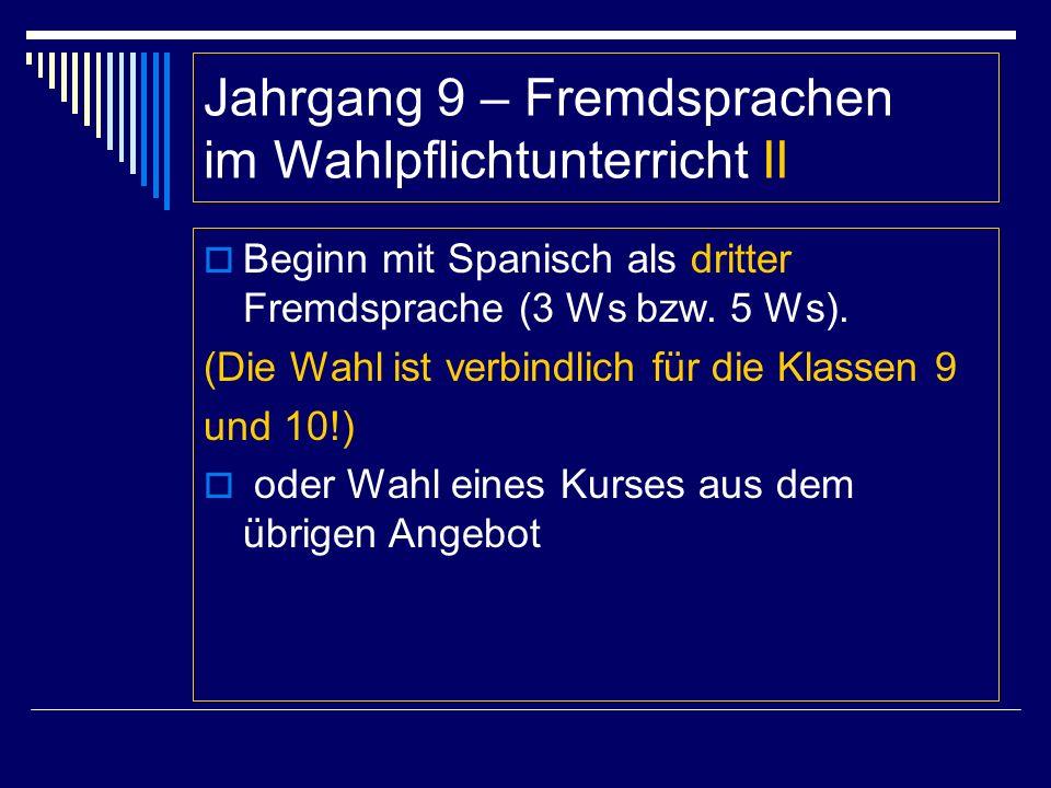 Jahrgang 9 – Fremdsprachen im Wahlpflichtunterricht II  Beginn mit Spanisch als dritter Fremdsprache (3 Ws bzw.