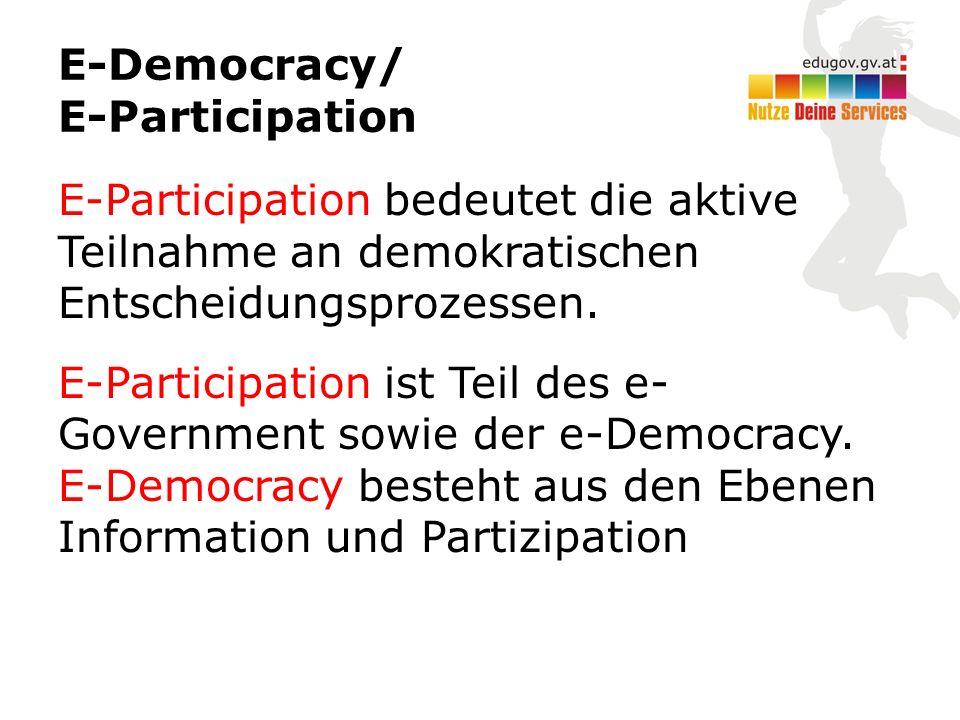 E-Democracy/ E-Participation E-Participation bedeutet die aktive Teilnahme an demokratischen Entscheidungsprozessen.