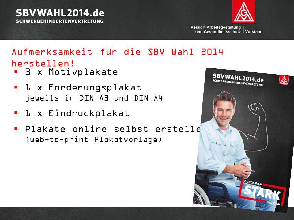  3 x Motivplakate  1 x Forderungsplakat jeweils in DIN A3 und DIN A4  1 x Eindruckplakat  Plakate online selbst erstellen (web-to-print Plakatvorlage) Aufmerksamkeit für die SBV Wahl 2014 herstellen!