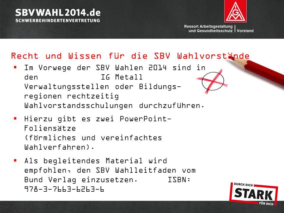  Im Vorwege der SBV Wahlen 2014 sind in den IG Metall Verwaltungsstellen oder Bildungs- regionen rechtzeitig Wahlvorstandsschulungen durchzuführen.