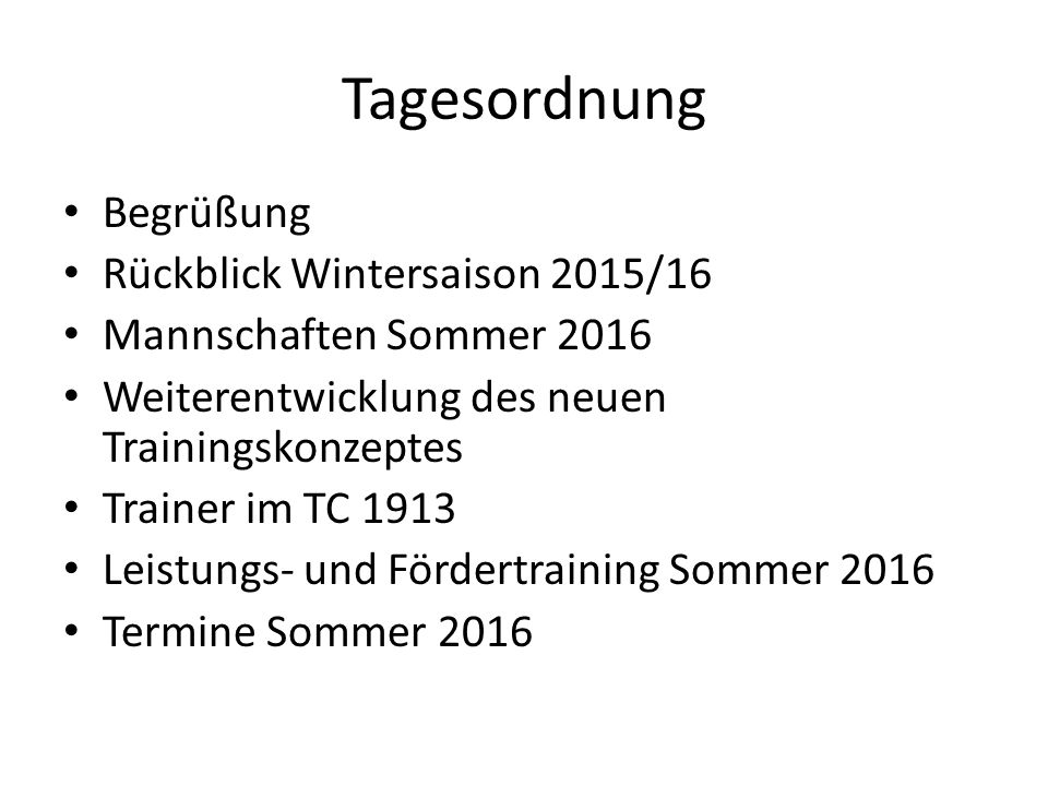 Tagesordnung Begrüßung Rückblick Wintersaison 2015/16 Mannschaften Sommer 2016 Weiterentwicklung des neuen Trainingskonzeptes Trainer im TC 1913 Leist