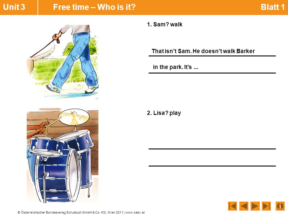 © Österreichischer Bundesverlag Schulbuch GmbH & Co. KG, Wien 2011 | www.oebv.at 1. Sam? walk 2. Lisa? play Unit 3 Free time – Who is it? Blatt 1 That