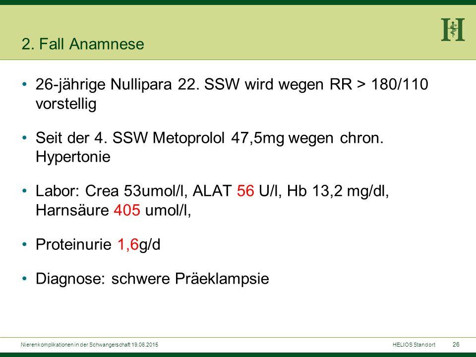 26 2. Fall Anamnese 26-jährige Nullipara 22. SSW wird wegen RR > 180/110 vorstellig Seit der 4. SSW Metoprolol 47,5mg wegen chron. Hypertonie Labor: C