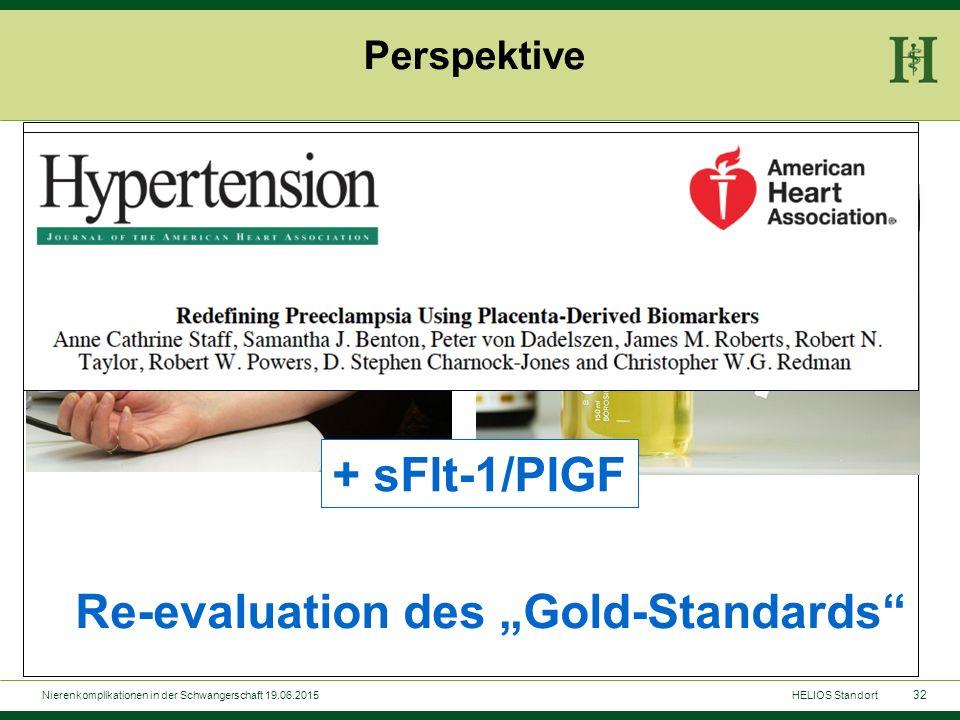 """32 + sFlt-1/PlGF Re-evaluation des """"Gold-Standards"""" Perspektive HELIOS StandortNierenkomplikationen in der Schwangerschaft 19.06.2015"""