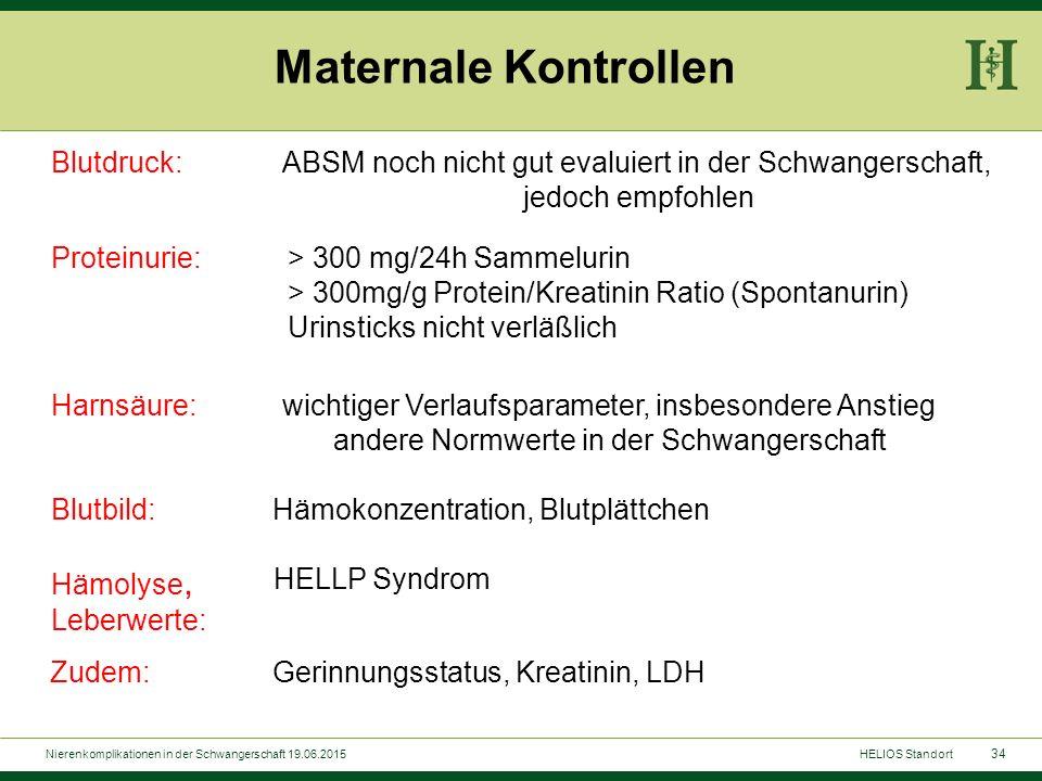 34 Maternale Kontrollen Blutdruck:ABSM noch nicht gut evaluiert in der Schwangerschaft, jedoch empfohlen Proteinurie:> 300 mg/24h Sammelurin > 300mg/g