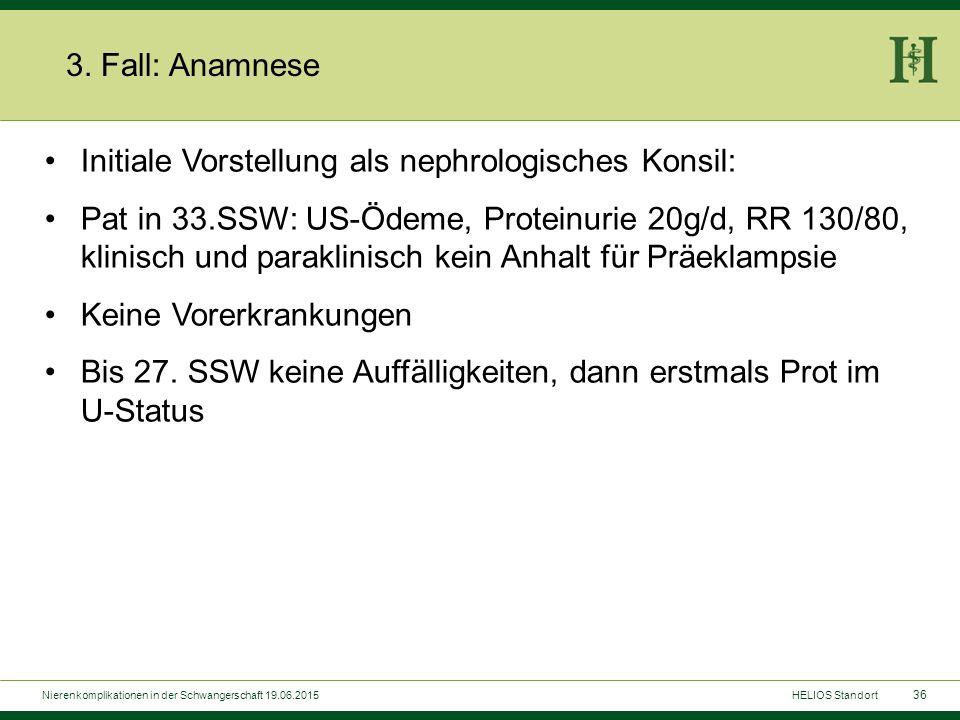 36 3. Fall: Anamnese Initiale Vorstellung als nephrologisches Konsil: Pat in 33.SSW: US-Ödeme, Proteinurie 20g/d, RR 130/80, klinisch und paraklinisch