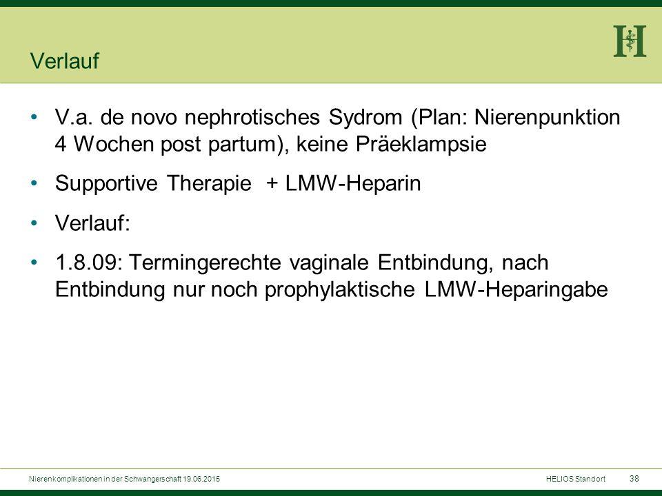 38 Verlauf V.a. de novo nephrotisches Sydrom (Plan: Nierenpunktion 4 Wochen post partum), keine Präeklampsie Supportive Therapie + LMW-Heparin Verlauf