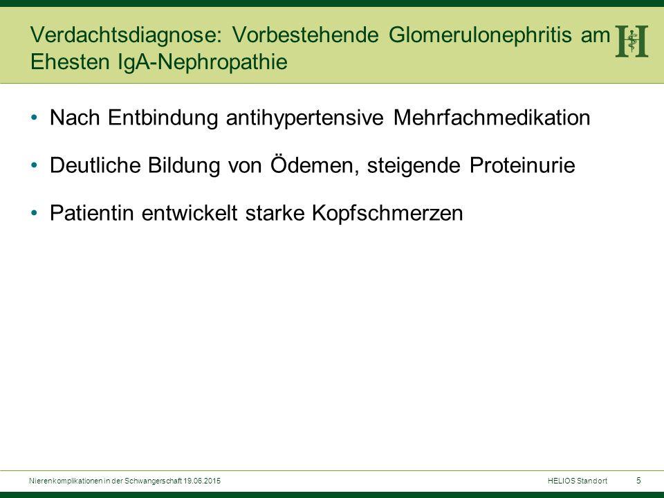 5 Verdachtsdiagnose: Vorbestehende Glomerulonephritis am Ehesten IgA-Nephropathie Nach Entbindung antihypertensive Mehrfachmedikation Deutliche Bildun