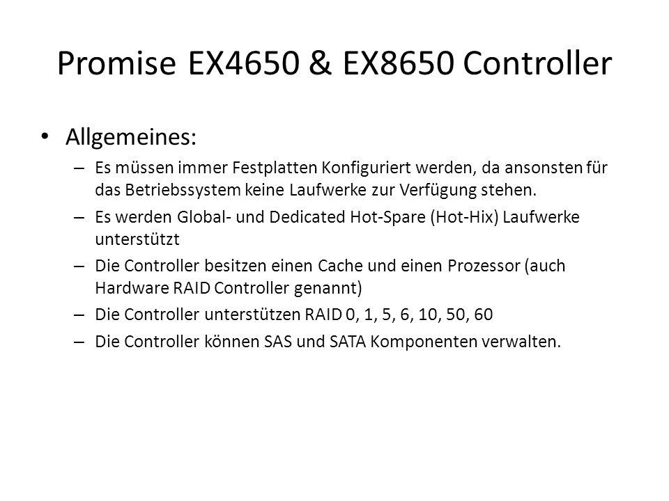 Promise EX4650 & EX8650 Controller Allgemeines: – Es müssen immer Festplatten Konfiguriert werden, da ansonsten für das Betriebssystem keine Laufwerke zur Verfügung stehen.
